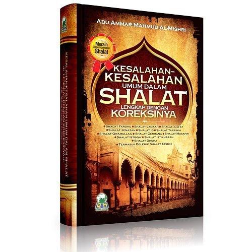 Buku Islam KESALAHAN KESALAHAN UMUM DALAM SHALAT LENGKAP DENGAN KOREKSINYA